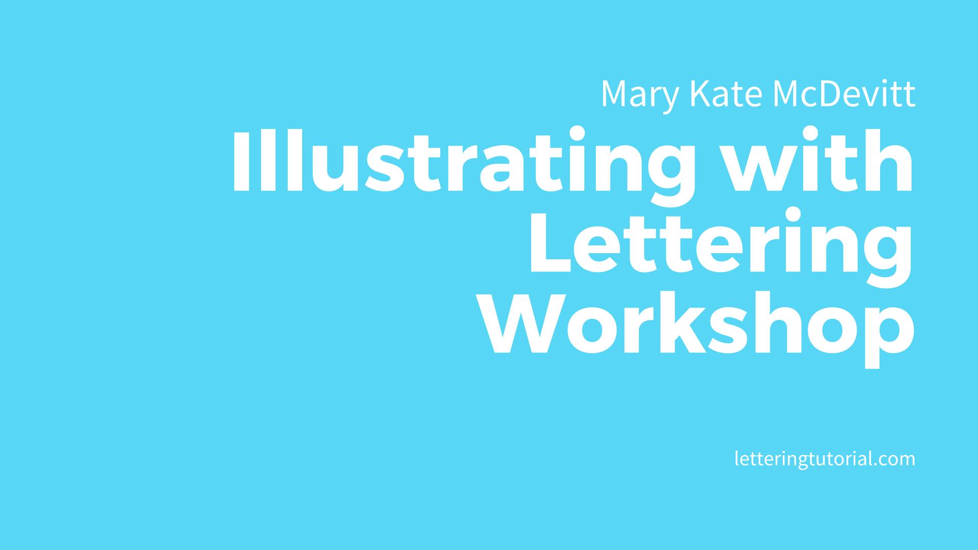 Mary Kate McDevitt Illustrating with Lettering - Lettering Tutorial