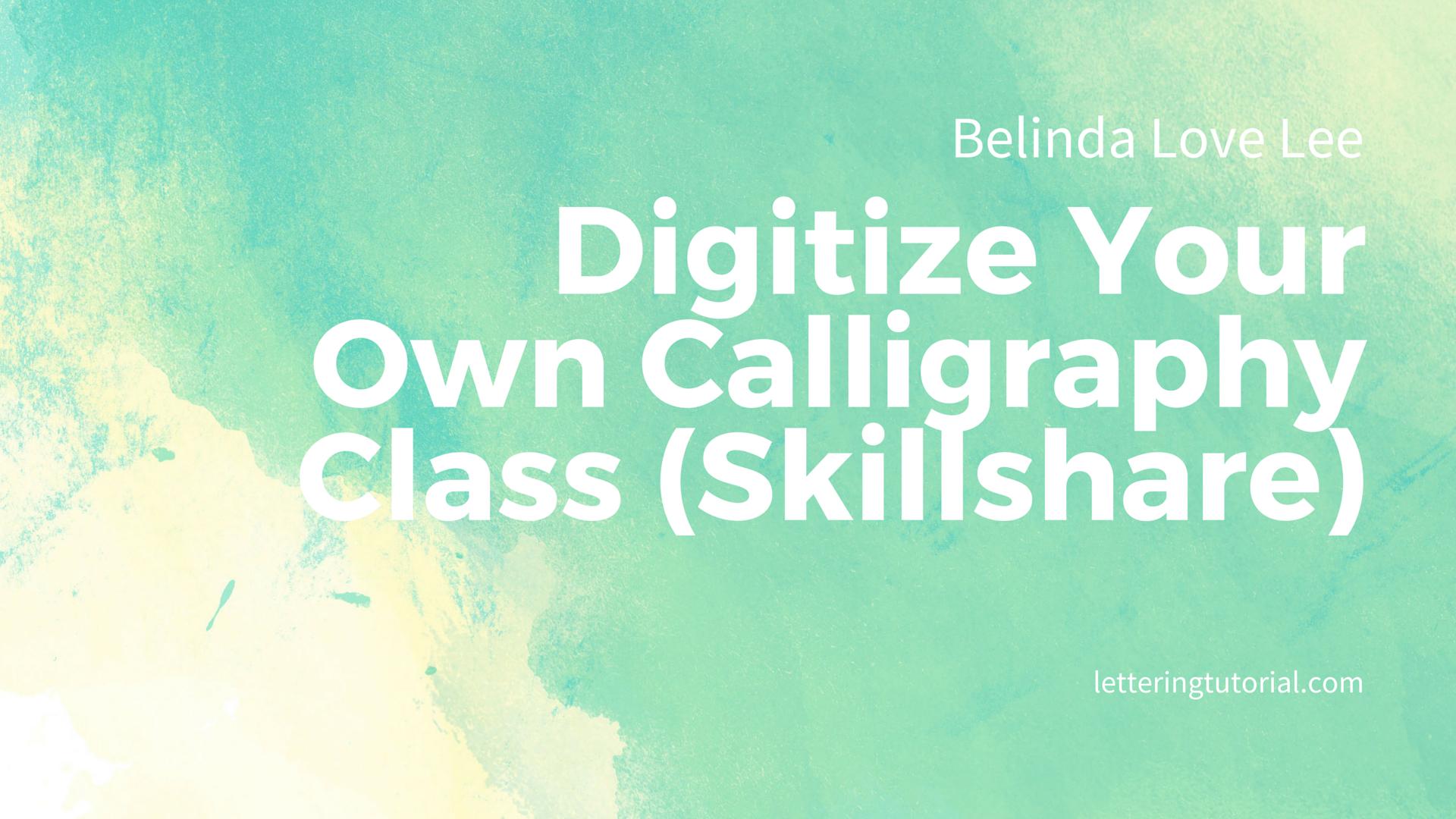 Belinda Love Lee Digitize Your Own Calligraphy Class (Skillshare) - Lettering Tutorial