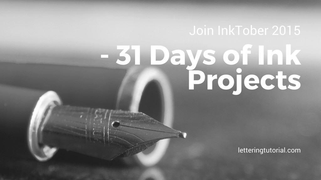 Join InkTober 2015 - 31 Days Of Ink Projects - Lettering Tutorial