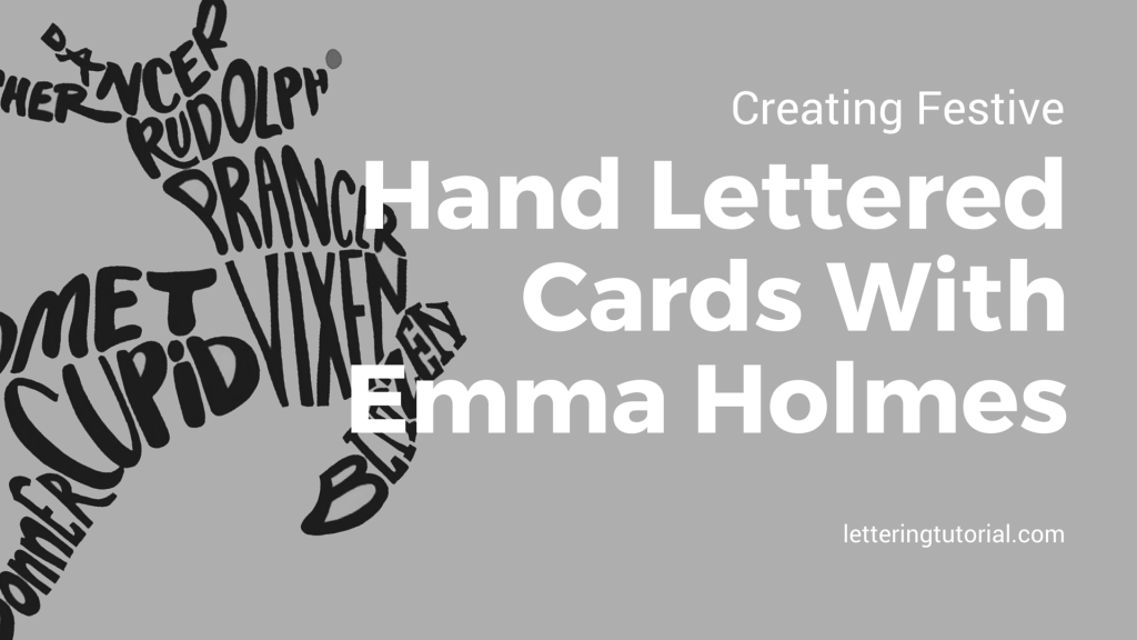 Creating Festive Hand Lettered Cards With Emma Holmes
